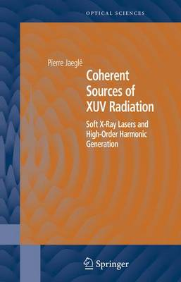Coherent Sources of Xuv Radiation: Soft X-Ray Lasers and High-Order Harmonic Generation - Springer Series in Optical Sciences v.106 (Hardback)