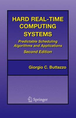Hard Real-time Computing Systems: Predictable Scheduling Algorithms and Applications - Real-Time Systems Series v. 23 (Hardback)