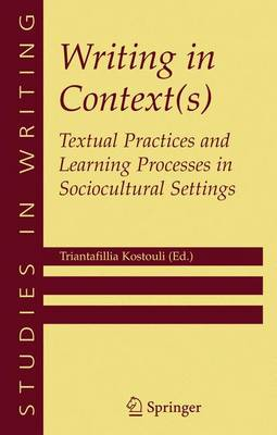 Writing in Context(s): Textual Practices and Learning Processes in Sociocultural Settings - Studies in Writing v. 15 (Paperback)