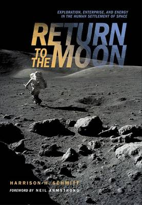 Return to the Moon: Exploration, Enterprise, and Energy in the Human Settlement of Space (Hardback)