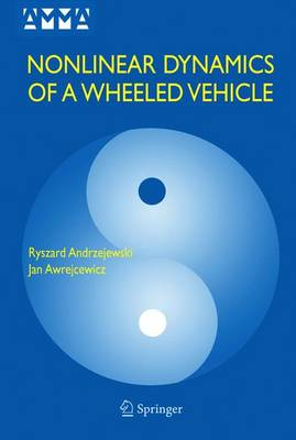 Nonlinear Dynamics of a Wheeled Vehicle - Advances in Mechanics and Mathematics v. 10 (Hardback)