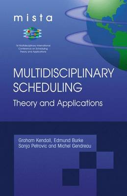 Multidisciplinary Scheduling, Theory and Applications: 1st International Conference, Mista '03 Nottingham, UK, 13-15 August 2003, Selected Papers (Hardback)