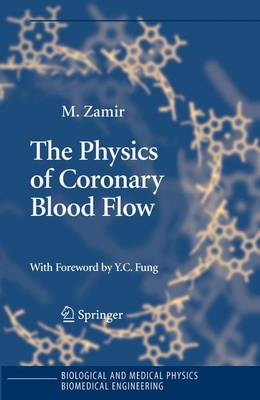 The Physics of Coronary Blood Flow - Biological and Medical Physics, Biomedical Engineering (Hardback)