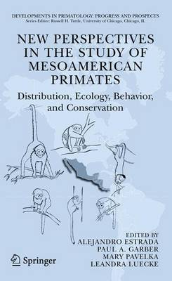 New Perspectives in the Study of Meso American Primates: Distribution, Ecology, Behavior, and Conservation - Developments in Primatology: Progress and Prospects (Hardback)
