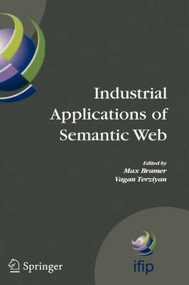 Industrial Applications of Semantic Web: Proceedings of the 1st International IFIP / Wg12.5 Working Conference on Industrial Applications of Semantic Web, August 25-27, 2005 Jyvaskyla, Finland - IFIP Advances in Information and Communication Technology v. 188 (Hardback)