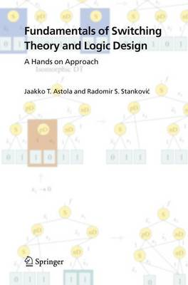 Fundamentals of Switching Theory and Logic Design: A Hands on Approach (Hardback)