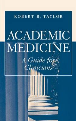 Academic Medicine: A Guide for Clinicians (Paperback)