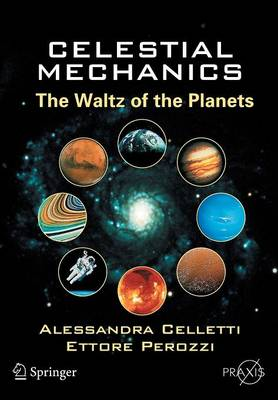 Celestial Mechanics: The Waltz of the Planets - Springer-Praxis Books in Popular Astronomy (Paperback)