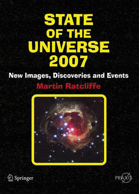State of the Universe 2007: New Images, Discoveries and Events - Springer-Praxis Books (Hardback)
