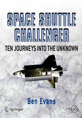 Space Shuttle Challenger: Ten Journeys into the Unknown - Springer Praxis Books / Space Exploration (Paperback)