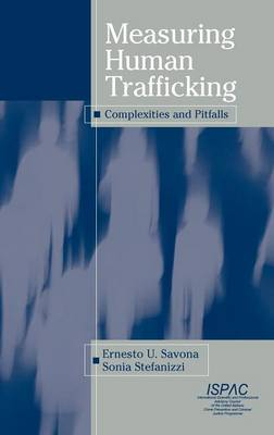 Measuring Human Trafficking: Complexities and Pitfalls (Hardback)