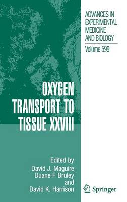 Oxygen Transport to Tissue: v. 28 - Advances in Experimental Medicine and Biology v. 599 (Hardback)