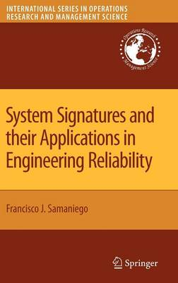 System Signatures and Their Applications in Engineering Reliability - International Series in Operations Research & Management Science v. 110 (Hardback)