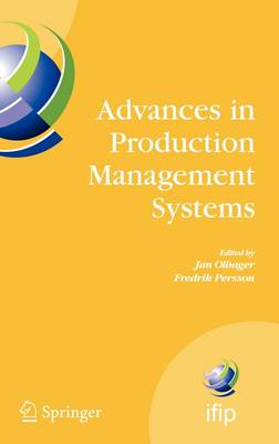 Advances in Production Management Systems: International IFIP TC 5, WG 5.7 Conference on Advances in Production Management Systems (APMS 2007), September 17-19, Linkoping, Sweden - IFIP Advances in Information and Communication Technology v. 246 (Hardback)