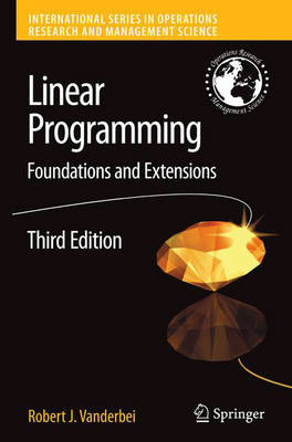 Linear Programming: Foundations and Extensions - International Series in Operations Research & Management Science v. 114 (Hardback)