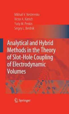 Analytical and Hybrid Methods in the Theory of Slot-hole Coupling of Electrodynamic Volumes (Hardback)
