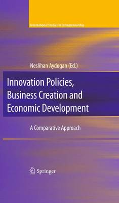 Innovation Policies, Business Creation, and Economic Development - International Studies in Entrepreneurship No. 21 (Hardback)