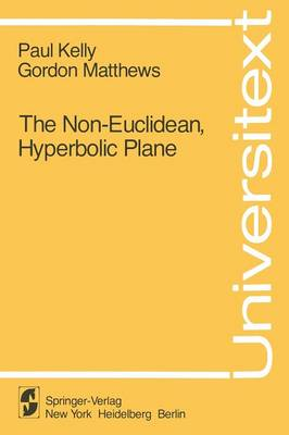 The Non-Euclidean, Hyperbolic Plane: Its Structure and Consistency - Universitext (Paperback)