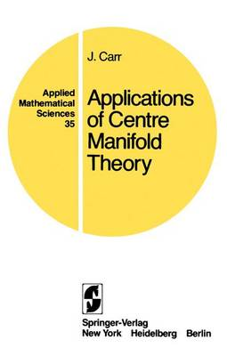 Applications of Centre Manifold Theory - Applied Mathematical Sciences No. 35 (Paperback)