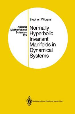 Normally Hyperbolic Invariant Manifolds in Dynamical Systems - Applied Mathematical Sciences v.105 (Hardback)