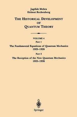 The Historical Development of Quantum Theory: The Fundamental Equations of Quantum Mechanics 1925-1926 Part 1 - The historical Development of Quantum Theory v. 4 (Paperback)
