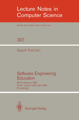 Software Engineering Education: SEI Conference 1988 Fairfax, Virginia, USA, April 28-29, 1988. Proceedings - Lecture Notes in Computer Science v. 327 (Paperback)