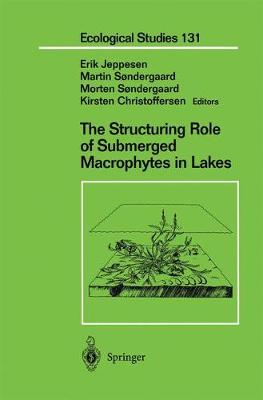 The Structuring Role of Submerged Macrophytes in Lakes - Ecological Studies v.131 (Hardback)