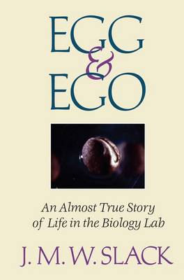 Egg and EGO: An Almost True Story of Life in the Biology Lab (Hardback)