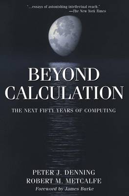 Beyond Calculation: The Next Fifty Years of Computing (Paperback)