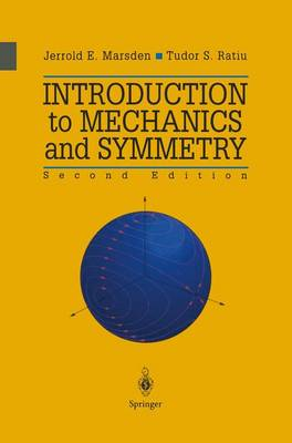 Introduction to Mechanics and Symmetry: A Basic Exposition of Classical Mechanical Systems - Texts in Applied Mathematics v. 17 (Hardback)