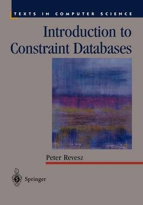 Introduction to Constraint Databases - Texts in Computer Science (Hardback)