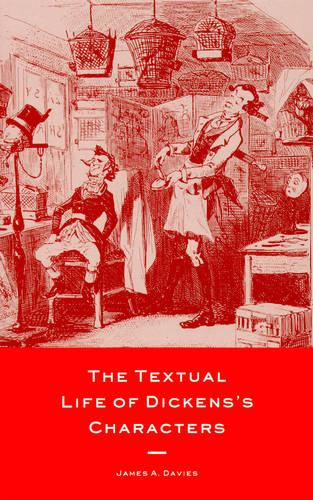 The Textual Life of Dickens' Characters (Hardback)