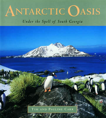 Antarctic Oasis: Under the Spell of South Georgia (Hardback)