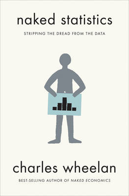 Naked Statistics: Stripping the Dread from the Data (Hardback)