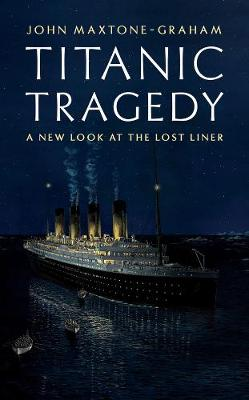 Titanic Tragedy: A New Look at the Lost Liner (Hardback)