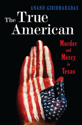 The True American: Murder and Mercy in Texas (Hardback)