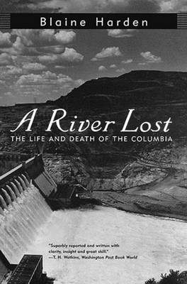 A River Lost: The Life and Death of the Columbia (Paperback)