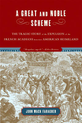 A Great and Noble Scheme: The Tragic Story of the Expulsion of the French Acadians from Their American Homeland (Paperback)