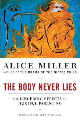 The Body Never Lies: The Lingering Effects of Cruel Parenting (Paperback)