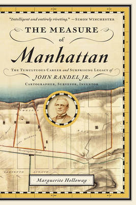 The Measure of Manhattan: The Tumultuous Career and Surprising Legacy of John Randel, Jr., Cartographer, Surveyor, Inventor (Paperback)