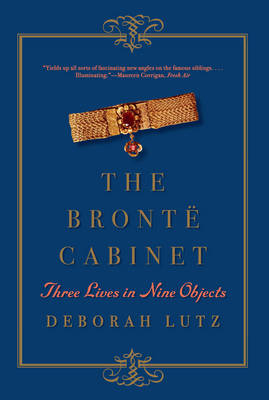 The Bronte Cabinet: Three Lives in Nine Objects (Paperback)