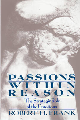 Passions Within Reasons: The Strategic Role of the Emotions (Paperback)