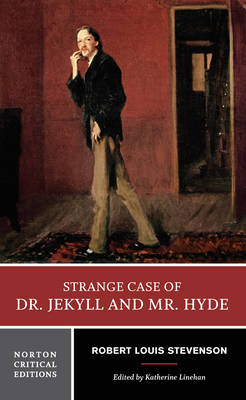 The Strange Case of Dr. Jekyll and Mr. Hyde: An Authoritative Text, Backgrounds and Contexts, Performance Adaptations, Criticism - Norton Critical Editions (Paperback)