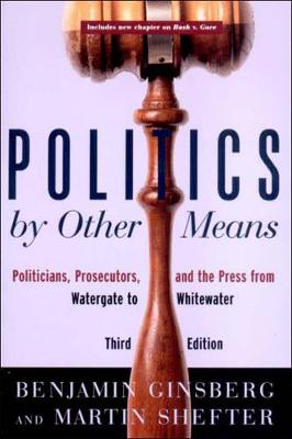 Politics by Other Means: Politicians, Prosecutors and the Press from Watergate to Whitewater (Paperback)