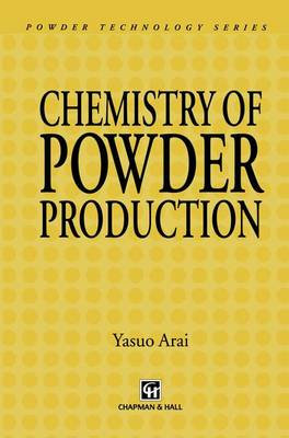 Chemistry of Powder Production - Particle Technology Series v. 6 (Hardback)