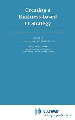 Creating a Business-Based IT Strategy - UNICOM Applied Information Technology Series 14 (Hardback)