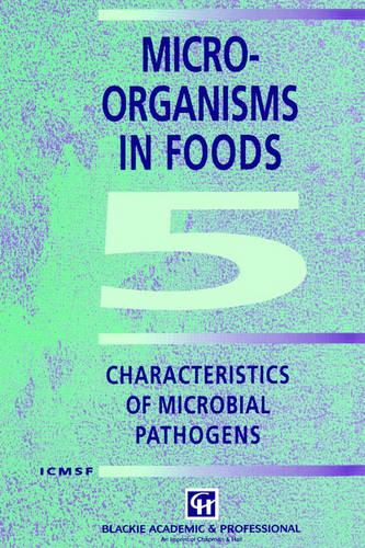 Microorganisms in Foods: Characteristics of Microbial Pathogens v. 5: Characteristics of Microbial Pathogens - Food Safety Series (Hardback)