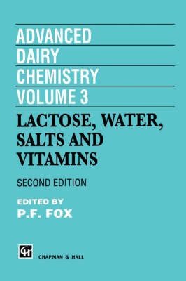Advanced Dairy Chemistry: Lactose, Water, Salts and Vitamins v. 3 - Dairy chemistry series (Hardback)