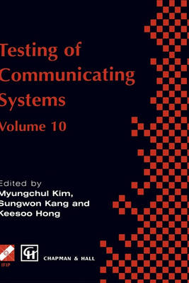 Testing Communicating Systems: IFIP TC6 10th International Workshop on Testing of Communicating Systems: IFIP TC6 10th International Workshop on Testing of Communicating Systems, 8-10 September 1997, Cheju Island, Korea - IFIP Advances in Information and Communication Technology (Hardback)