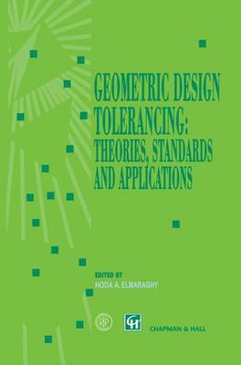 Geometric Design Tolerancing: Theories, Standards and Applications (Hardback)
